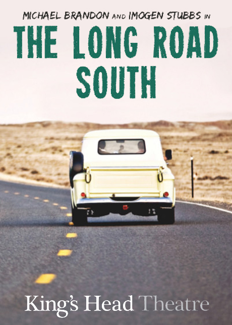 The Long Road South - King's Head Theatre - Micheal Brandon and Imogen Stubbs